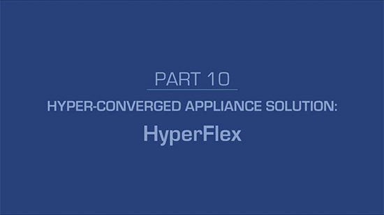 10 – Hyper-Converged Appliance Solution: HyperFlex