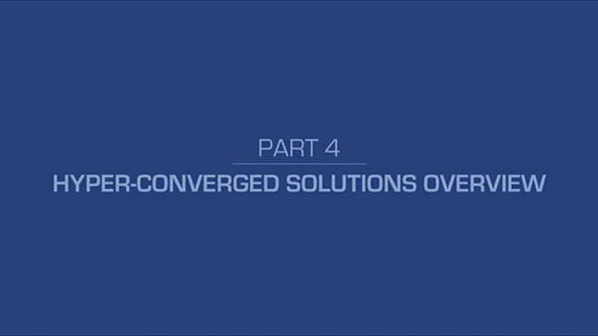 4 – Hyper-Converged Solutions Overview