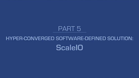 5 – Hyper-Converged Software-Defined Solution: ScaleIO