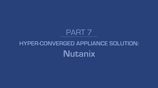 7 – Hyper-Converged Appliance Solution: Nutanix