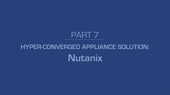 7 – Hyper-Converged Appliance Solution: Nutanix