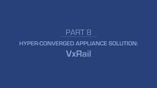 8 – Hyper-Converged Appliance Solution: VxRail