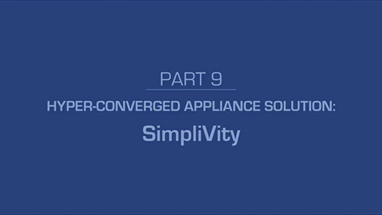 9 – Hyper-Converged Appliance Solution: SimpliVity